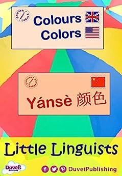 Colours / Colors / Yánsè 颜色: Little Linguists: English / Chinese, Yīngyǔ / Zhōngguó by [Publishing, Duvet]