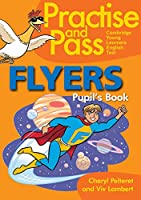 Practise and Pass - FLYERS: Flyers. Pupil's Book (Delta Young Learners English)