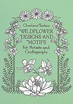 Wildflower Designs and Motifs for Artists and Craftspeople (Dover Pictorial Archive) by [Tarbox, Charlene]