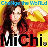 ChaNge the WoRLd by MICHI (2009-02-18)