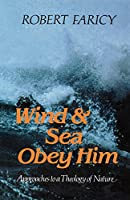 Wind and Sea Obey Him: New Approaches to the Theology of Nature