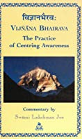 Vijnana Bhairava: The Practice of Centring Awareness
