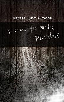 [Almeida, Rafael Ruiz]のSi crees que puedes, puedes (Spanish Edition)