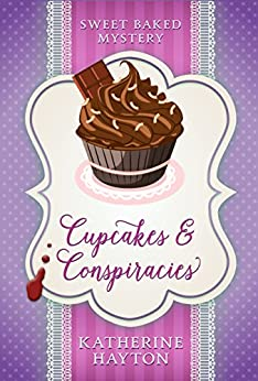 Cupcakes and Conspiracies (Sweet Baked Mystery Book 1) by [Hayton, Katherine]