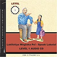 Lakhotiya Woglaka Po! - Speak Lakota! Level 1: Level 1 Lakota Language