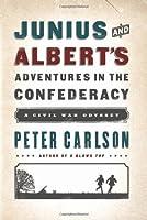 Junius and Albert's Adventures in the Confederacy: A Civil War Odyssey