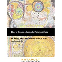 How to Become a Successful Artist in 7 Steps: All you need to know about building a thriving art career
