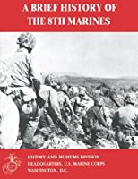 A Brief History of the 8th Marines