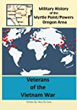Veterans of the Vietnam War: Volume 5 (A Military History of the Myrtle Point/Powers Oregon Area)