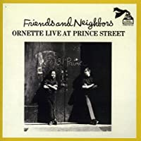 FRIENDS AND NEIGHBORS: ORNETTE LIVE AT PRINCE STREET