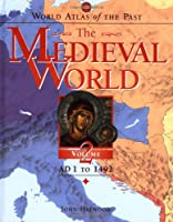 The Medieval World: A.D. 1 to 1492 (World Atlas of the Past)