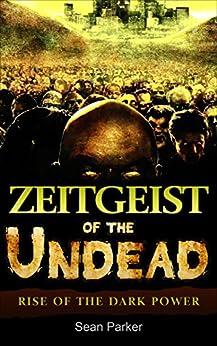 Zeitgeist of the Undead: Rise of the Dark Power by [Parker, Sean]