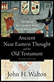 Ancient Near Eastern Thought and the Old Testament: Introducing the Conceptual World of the Hebrew Bible