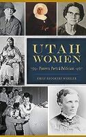 Utah Women: Pioneers, Poets and Politicians