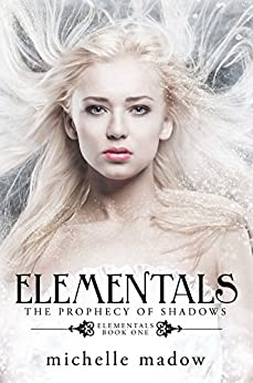 Elementals: The Prophecy of Shadows by [Madow, Michelle]