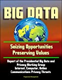 Big Data: Seizing Opportunities, Preserving Values - Report of the Presidential Big Data and Privacy Working Group, Internet, Computer, Online Communications Privacy Threats (English Edition)