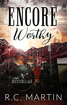 Encore Worthy (Mountains & Men Book 1) by [Martin, R.C.]