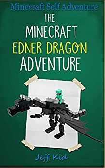 Minecraft Self Adventure: The Minecraft Ender Dragon Adventure: (Minecraft Choose Your Own Story, Minecraft Self Quest, Minecraft Stories for Children) by [Kid, Jeff]