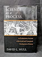 Science As a Process: An Evolutionary Account of the Social and Conceptual Development of Science (Science and Its Conceptual Foundations Series)