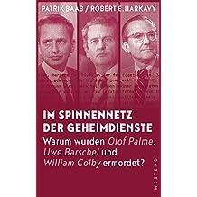Im Spinnennetz der Geheimdienste: Warum wurden Olof Palme, Uwe Barschel und William Colby ermordet? (German Edition)