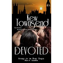 DEVOTED (Part 4) London Series (London Series - Affairs of the Heart)
