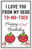 I Love You From My Head To-Ma-Toes Happy 43rd Birthday: Cute Tomato 43rd Birthday Card Quote Journal / Notebook / Diary / Greetings Cards / Appreciation Gift / Rustic Vintage Style(6 x 9 - 110 Blank Lined Pages)
