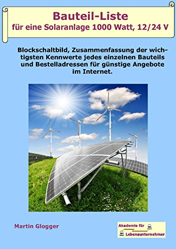 Bauteil-Liste für eine Solaranlage 1000 Watt, 12/24 Volt: Bauen Sie sich Ihre eigene Insel-Solaranlage (German Edition)