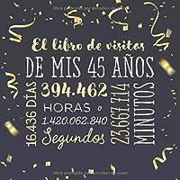 El libro de visitas de mis 45 años: Decoración para celebrar una fiesta de 45 cumpleaños – Regalo para hombre y mujer - 45 años - Libro de firmas para felicitaciones y fotos de los invitados