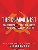 The Communist: Frank Marshall Davis: The Untold Story of Barack Obama's Mentor