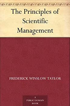The Principles of Scientific Management by [Taylor, Frederick Winslow]