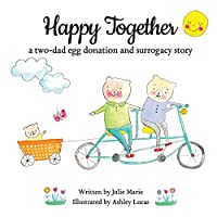 Happy Together, a two-dad egg donation and surrogacy story