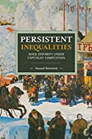 Persistent Inequalities: Wage Disparity under Capitalist Competition (Historical Materialism)