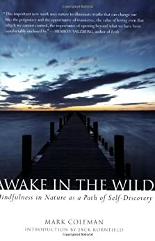 Awake in the Wild: Mindfulness in Nature as a Path of Self-Discovery: A Buddhist Walk Through Nature - Meditations, Reflections and Practices by [Coleman, Mark]