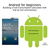 Android for beginners. Building a Fuel Consumption Calculator with line by line commentary. (English Edition)