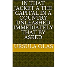 In that jacket a the capital in a country unleashed immediately that by asked (Italian Edition)