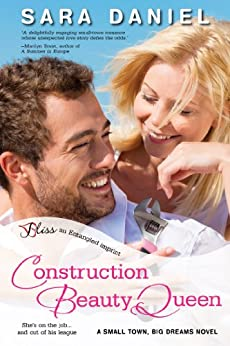Construction Beauty Queen: A Small Town, Big Dreams Novel by [Daniel, Sara]