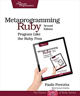 [Perrotta, Paolo]のMetaprogramming Ruby 2: Program Like the Ruby Pros (Facets of Ruby)