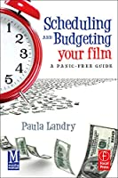 Scheduling and Budgeting Your Film: A Panic-Free Guide (American Film Market Presents)