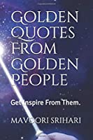 Golden Quotes From Golden People: Get Inspire From Them.