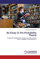 An Essay in the Probability Theory: A required textbook for modern economists who want to deepen in econometrics