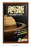Amazing Pictures and Facts About Saturn: The Most Amazing Fact Book for Kids About Saturn