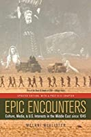 Epic Encounters: Culture, Media, and U.S. Interests in the Middle East since 1945, Updated Edition (American Crossroads) by Melani McAlister(2005-07-05)