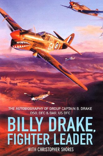 Billy Drake, Fighter Leader: The Autobiography of Group Captain B. Drake DSO, DFC and Bar, US DFC: The Autobiography of Group Captain B.Drake DSO, DFC and Bar, US DFC