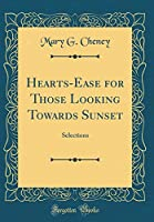 Hearts-Ease for Those Looking Towards Sunset: Selections (Classic Reprint)