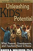 Unleashing Kids' Potential: What Parents, Grandparents, and Teachers Need to Know