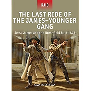 The Last Ride of the James-Younger Gang - Jesse James & the Northfield Raid 1876