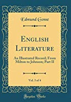 English Literature, Vol. 3 of 4: An Illustrated Record; From Milton to Johnson; Part II (Classic Reprint)