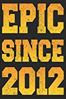 Epic Since 2012: Blank Lined Journal, Happy Birthday Sketchbook, Notebook, Diary Perfect Gift For 7 Year Old Boys And Girls