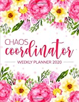 Chaos Coordinator Weekly Planner 2020: Jan 1, 2020 to Dec 31, 2020: Weekly & Monthly View Planner, 12 Month Organizer & Diary   To Do List Academic Schedule Agenda Organizer 1 (chaos coordinator planner)