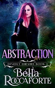 Abstraction (Deadly Dreams Book 3) by [Roccaforte, Bella]